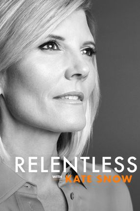 Poster: Relentless With Kate Snow