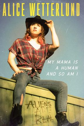 Poster: Alice Wetterlund: My Mama Is a Human and So Am I