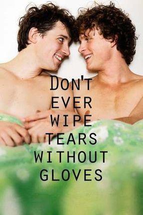 Poster: Torka aldrig tårar utan handskar