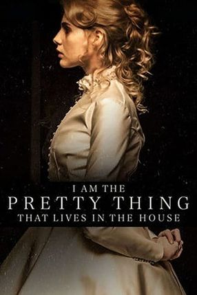 Poster: I Am the Pretty Thing That Lives in the House