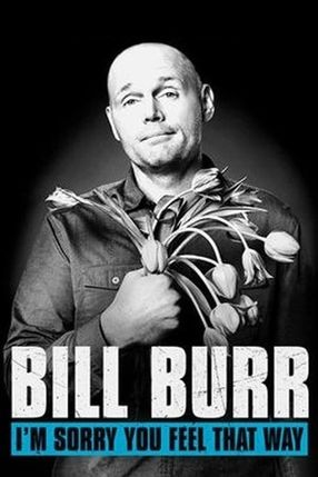Poster: Bill Burr: I'm Sorry You Feel That Way
