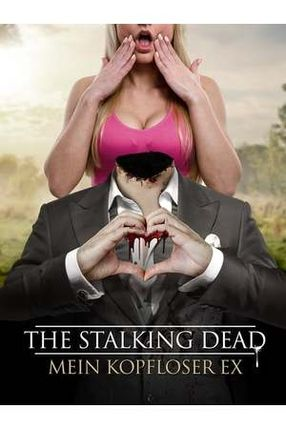 Poster: The Stalking Dead - Mein kopfloser Ex